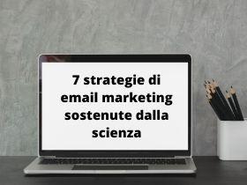 7 strategie di email marketing sostenute dalla scienza