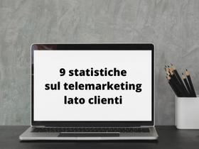 9 statistiche sul telemarketing lato clienti